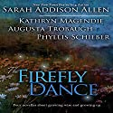 The Firefly Dance: Four Novellas About Growing Wise and Growing Up (       UNABRIDGED) by Sarah Addison Allen, Kathryn Magendie, Phyllis Schieber Narrated by Frances Fuller