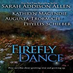 The Firefly Dance: Four Novellas About Growing Wise and Growing Up | Sarah Addison Allen,Kathryn Magendie,Phyllis Schieber