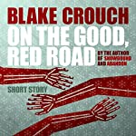 On the Good, Red Road | Blake Crouch