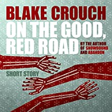 On the Good, Red Road (       UNABRIDGED) by Blake Crouch Narrated by Eric G. Dove