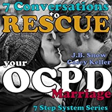 7 Conversations to Rescue Your OCPD Marriage: Step System Series (       UNABRIDGED) by J. B. Snow, Casey Keller Narrated by D. Gaunt