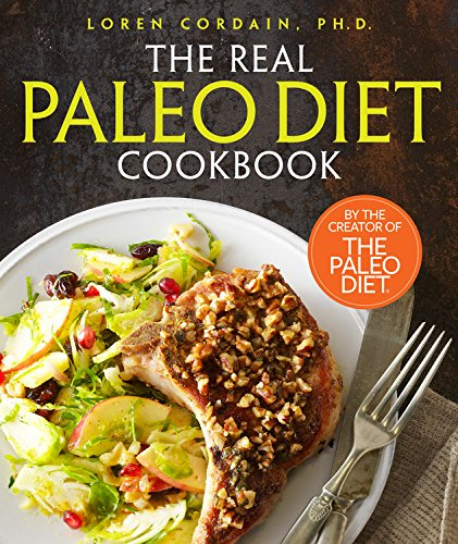 The Real Paleo Diet Cookbook: 250 All-New Recipes from the Paleo Expert by Loren Cordain PH.D.