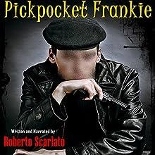 Pickpocket Frankie Audiobook by Roberto Scarlato Narrated by Roberto Scarlato