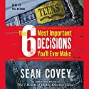 The 6 Most Important Decisions You'll Ever Make (       UNABRIDGED) by Sean Covey Narrated by Sean Covey
