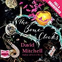 The Bone Clocks (       UNABRIDGED) by David Mitchell Narrated by Jessica Ball, Leon Williams, Colin Mace, Steven Crossley, Laurel Lefkow, Anna Bentinck