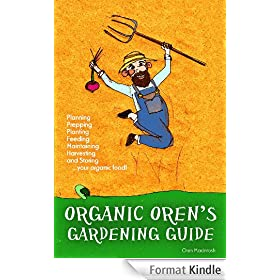Organic Oren's Gardening Guide: Planning, Prepping, Planting, Feeding, Maintaining, Harvesting and Storing your Organic Food (English Edition)