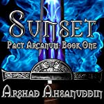 Sunset: Pact Arcanum, Book 1 (       UNABRIDGED) by Arshad Ahsanuddin Narrated by David Stifel