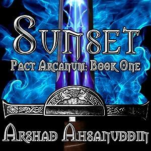 Sunset: Pact Arcanum, Book 1 | [Arshad Ahsanuddin]