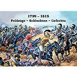 1799 - 1815: Feldzüge - Schlachten - Gefechte