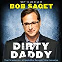 Dirty Daddy: The Chronicles of a Family Man Turned Filthy Comedian (       UNABRIDGED) by Bob Saget Narrated by Bob Saget