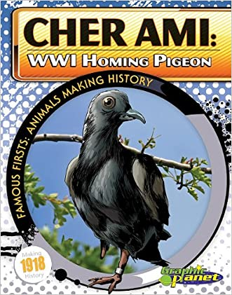 Cher Ami: WWI Homing Pigeon (Famous Firsts: Animals Making History (Graphic Planet)) written by Joeming Dunn