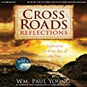 Cross Roads Reflections: Inspiration for Every Day of the Year (       UNABRIDGED) by Wm. Paul Young Narrated by Roger Mueller, Wm. Paul Young