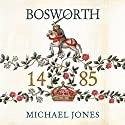 Bosworth 1485: Psychology of a Battle (       UNABRIDGED) by Michael K. Jones Narrated by Peter Wickham