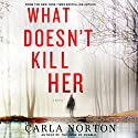 What Doesn't Kill Her: A Novel (       UNABRIDGED) by Carla Norton Narrated by Christine Delaine