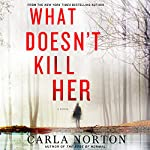 What Doesn't Kill Her: A Novel | Carla Norton