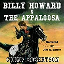 Billy Howard & the Appaloosa: Billy Howard Series, Book 3 Audiobook by Chimp Robertson Narrated by Jim R Sartor