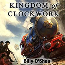 Kingdom of Clockwork Audiobook by Billy O'Shea Narrated by Billy O'Shea