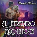 El heredero Mac Intoch [The Mac Intoch Heir]: Amor y Aventuras en la era Victoriana [Love and Adventure in the Victorian Era] Audiobook by Camila Winter Narrated by Carla Sicard