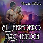 El heredero Mac Intoch [The Mac Intoch Heir]: Amor y Aventuras en la era Victoriana [Love and Adventure in the Victorian Era] | Camila Winter