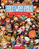 Felt Wee Folk-New Adventures: 120 Enchanting Dolls