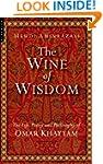 The Wine of Wisdom: The Life, Poetry...