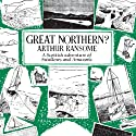 Great Northern?: Swallows and Amazons, Book 12 Audiobook by Arthur Ransome Narrated by Gareth Armstrong