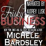 Frisky Business | Michele Bardsley