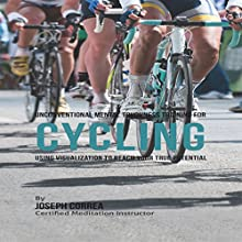 Unconventional Mental Toughness Training for Cycling: Using Visualization to Reach Your True Potential (       UNABRIDGED) by Joseph Correa Narrated by Andrea Erickson