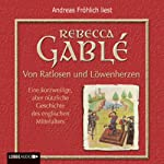 Von Ratlosen und Löwenherzen. Eine kurzweilige, aber nützliche Geschichte des englischen Mittelalters | Rebecca Gablé