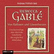 Von Ratlosen und Löwenherzen. Eine kurzweilige, aber nützliche Geschichte des englischen Mittelalters | [Rebecca Gablé]