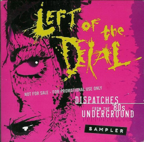Left of the Dial - 18 Track Sampler by Various Artists, R.E.M., The Smiths, The Jesus And Mary Chain and Dead Kennedys