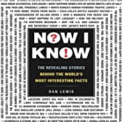 Now I Know: The Revealing Stories Behind the World's Most Interesting Facts | [Dan Lewis]