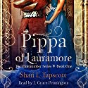 Pippa of Lauramore: The Eldentimber Series, Book 1 Audiobook by Shari L. Tapscott Narrated by J. Grace Pennington