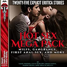 Hot Sex Mega Pack: MILFs, Gangbangs, First Anal Sex, and More: Twenty-Five Explicit Erotica Stories Audiobook by Sadie Woods, Lilly Barlow, Emma O'Neil, Naomi Hicks, Aria Scarlett Narrated by Cassie Fields, Kat Emerson, Shoshana Franck, Roxanne Hill, Ronee Pickens