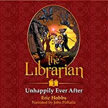 The Librarian: Unhappily Ever After, Book 2 | Livre audio Auteur(s) : Eric Hobbs Narrateur(s) : John Pirhalla