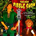 The New Dibble Show, Volume 4 (       UNABRIDGED) by Jerry Robbins Narrated by  Dibble and the Mayham Players