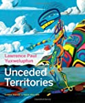 Lawrence Paul Yuxweluptun: Unceded Te...