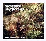 echange, troc Professor Psygrooves - Foreign Pulses & Borderline Dubs