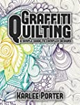 Graffiti Quilting: A Simple Guide to...