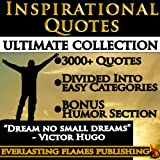 INSPIRATIONAL QUOTES - Motivational Quotes - ULTIMATE COLLECTION - 3000+ Quotations & Sayings for women, men, teenagers and everyone - EASY Table of Contents - BONUS SPECIAL HUMOR SECTION!
