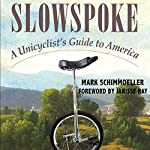 Slowspoke: A Unicyclist's Guide to America | Mark Schimmoeller
