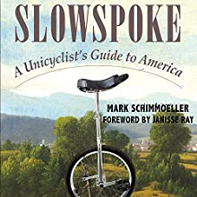 Slowspoke: A Unicyclist's Guide to America (       UNABRIDGED) by Mark Schimmoeller Narrated by Mark Schimmoeller