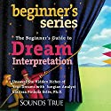 The Beginner's Guide to Dream Interpretation Speech by Clarissa Pinkola Estes Narrated by Clarissa Pinkola Esti