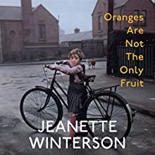 Oranges Are Not the Only Fruit (       UNABRIDGED) by Jeanette Winterson Narrated by Jeanette Winterson