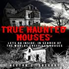 True Haunted Houses - Let's Go Inside: In Search of the World's Creepiest Houses: Unexplained Phenomena, Book 2 Hörbuch von Hector Z. Gregory Gesprochen von: Lynn Roberts