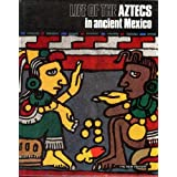 Life of the Aztecs in ancient Mexico (The New history)