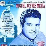 Miguel Aceves Mejía. 50 Grandes Éxitos Y Joyas Perdidas De Su Discografía