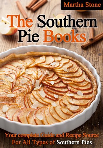 The Southern Pie Book: Your Complete Guide and Recipe Source For All Types of Southern Pies by Martha Stone