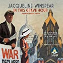 In This Grave Hour: Maisie Dobbs Mysteries, Book 13 Audiobook by Jacqueline Winspear Narrated by Julie Teal