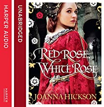 Red Rose, White Rose (       UNABRIDGED) by Joanna Hickson Narrated by Chloe Massey